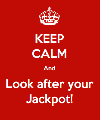 Keep calm and look after your jackpot