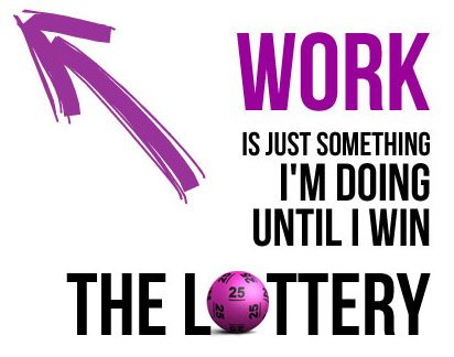 Work until you win the lotto